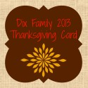 """My Dad daid on faiday""  // Dix Family 2013 Thanksgiving Card"