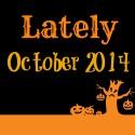 Lately // October 2014