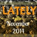 Lately // November 2014