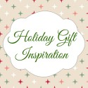 Holiday Gift Inspiration {Part Two}
