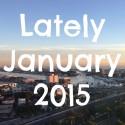 Lately // January 2015