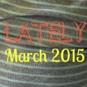 Lately // March 2015