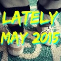 Lately // May 2015