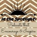 In the Spotlight: Podcasts that Encourage and Inspire