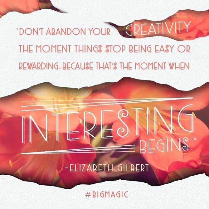Quote from Elizabeth Gilbert Big Magic