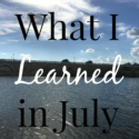 12 Things I Learned in July {2016}