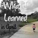 Nine Things I Learned in April {2017}